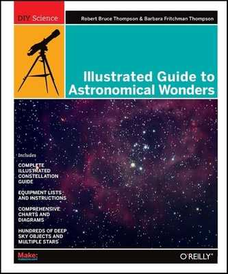 Illustrated Guide to Astronomical Wonders - Thompson, Robert Bruce, and Thompson, Barbara Fritchman