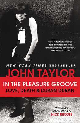 In the Pleasure Groove: Love, Death & Duran Duran - Taylor, John