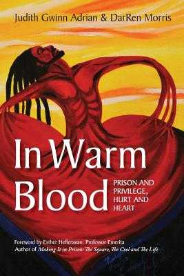 In Warm Blood: Prison and Privilege, Hurt and Heart - Adrian, Judith Gwinn, and Morris, Darren