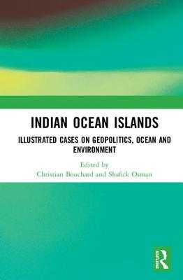 Indian Ocean Islands: Illustrated Cases on Geopolitics, Ocean and Environment - Bouchard, Christian (Editor), and Osman, Shafick (Editor)
