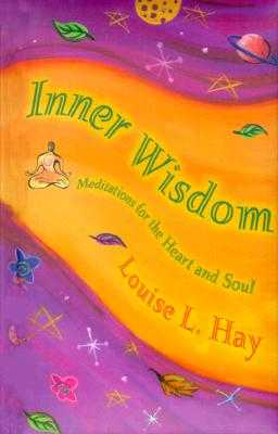 Inner Wisdom: Meditations for the Heart and Soul - Hay, Louise L