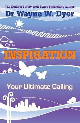 Inspiration: Your Ultimate Calling - Dyer, Wayne W., Dr.
