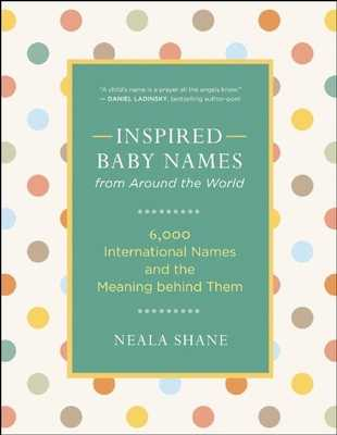 Inspired Baby Names from Around the World: 6,000 International Names and the Meaning Behind Them - Shane, Neala