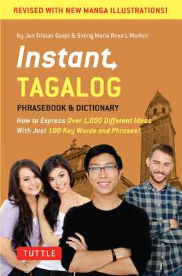 Instant Tagalog: How to Express Over 1,000 Different Ideas with Just 100 Key Words and Phrases! (Tagalog Phrasebook & Dictionary) - Gaspi, Jan Tristan, and Marfori, Sining Maria Rosa L