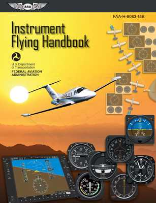 Instrument Flying Handbook: Asa Faa-H-8083-15b - Aviation Administration (Faa), Federal, and (asa) Aviation Supplies & Academics