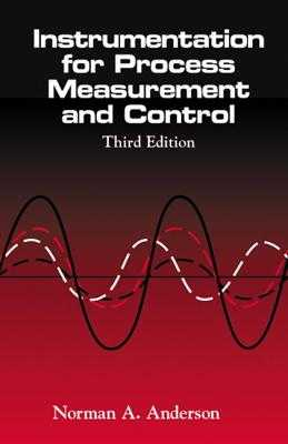 Instrumentation for Process Measurement and Control, Third Editon - Anderson, Norman A