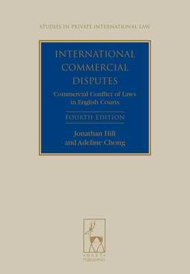 International Commercial Disputes: Commercial Conflict of Laws in English Courts (Fourth Edition) (Revised) - Hill, Jonathan, and Chong, Adeline