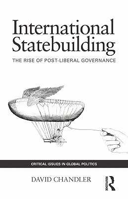 International Statebuilding: The Rise of Post-Liberal Governance - Chandler, David