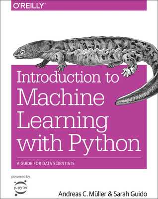 Introduction to Machine Learning with Python: A Guide for Data Scientists - Muller Andreas C, and Guido, Sarah