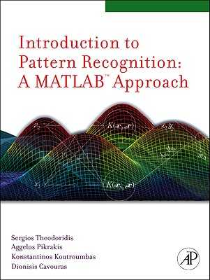 Introduction to Pattern Recognition: A MATLAB Approach - Theodoridis, Sergios, and Pikrakis, Aggelos, and Koutroumbas, Konstantinos