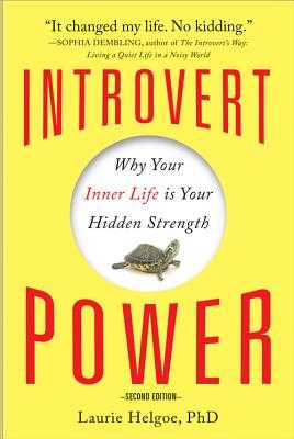 Introvert Power: Why Your Inner Life Is Your Hidden Strength - Helgoe, Laurie