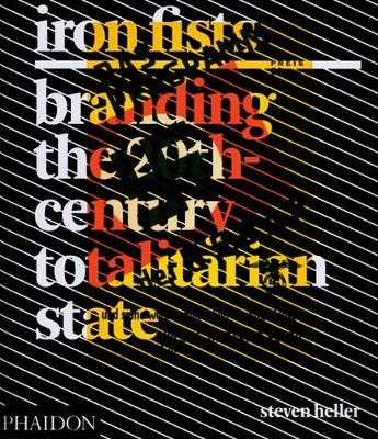 Iron Fists: Branding the 20th-Century Totalitarian State - Heller, Steven