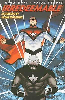 Irredeemable: Volume 1 - Waid, Mark, and Morrison, Grant (Afterword by)