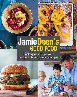 Jamie Deen's Good Food: Cooking Up a Storm with Delicious, Family-Friendly Recipes - Deen, Jamie, and Kernick, John (Photographer)