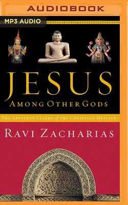 Jesus Among Other Gods: The Absolute Claims of the Christian Message - Zacharias, Ravi (Read by)
