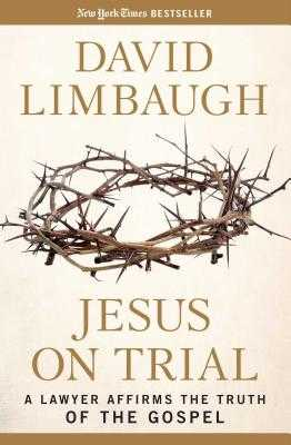 Jesus on Trial: A Lawyer Affirms the Truth of the Gospel - Limbaugh, David