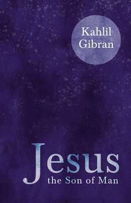 Jesus the Son of Man - Gibran, Kahlil