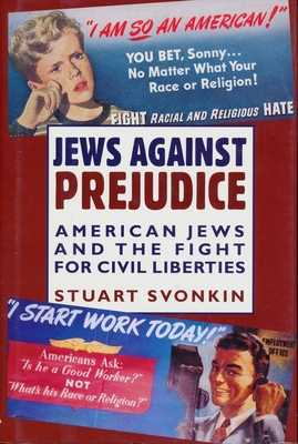 Jews Against Prejudice: American Jews and the Fight for Civil Liberties - Svonkin, Stuart, Professor