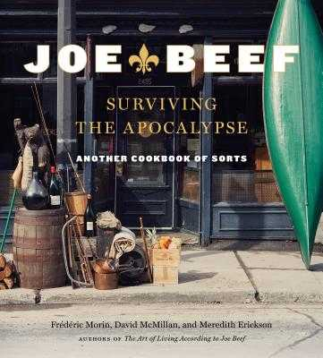 Joe Beef: Surviving the Apocalypse: Another Cookbook of Sorts - Morin, Frederic, and McMillan, David, and Erickson, Meredith