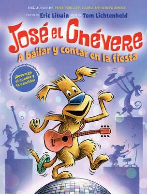 Jos? El Ch?vere: A Bailar Y Contar En La Fiesta (Groovy Joe: Dance Party Countdown), Volume 2 - Litwin, Eric, and Lichtenheld, Tom (Illustrator)