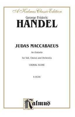 Judas Maccabaeus (1747): Satb with Satb Soli (English Language Edition), Vocal Score - Handel, George Frideric (Composer)