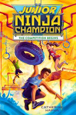 Junior Ninja Champion: The Competition Begins - Hapka, Catherine