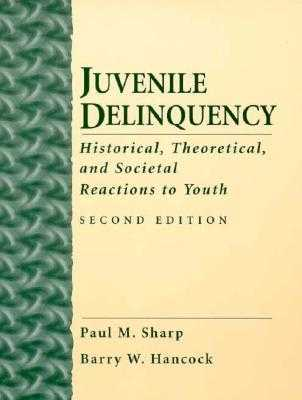 Juvenile Delinquency: Historical, Theoretical and Societal Reactions to Youth - Sharp, Paul M, and Hancock, Barry W