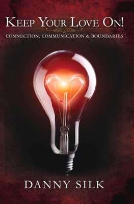 Keep Your Love on: Connection, Communication and Boundaries - Silk, Danny