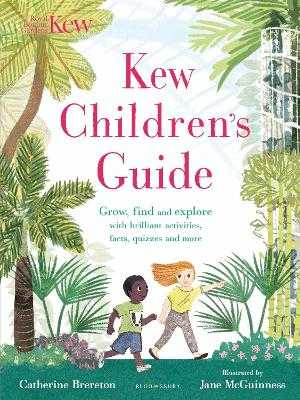 Kew Children's Guide: Grow, find and explore with brilliant activities, facts, quizzes and more - Brereton, Catherine