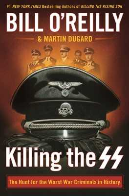 Killing the SS: The Hunt for the Worst War Criminals in History - O'Reilly, Bill, and Dugard, Martin