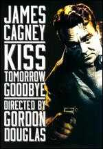 Kiss Tomorrow Goodbye - Gordon M. Douglas