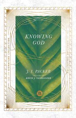 Knowing God - Packer, J I, Prof., PH.D, and Vanhoozer, Kevin J (Foreword by)