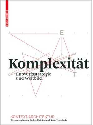 Komplexitat: Entwurfsstrategie und Weltbild - Gleiniger, Andrea (Contributions by), and Vrachliotis, Georg (Contributions by), and Bellut, Clemens (Contributions by)