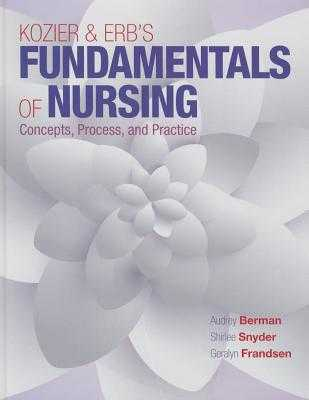 Kozier & Erb's Fundamentals of Nursing - Berman, Audrey, and Snyder, Shirlee, and Frandsen, Geralyn