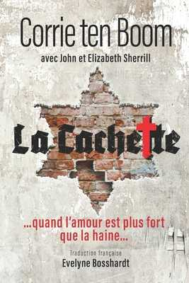 La Cachette: ...quand l'amour est plus fort que la haine... - Sherrill, John, and Sherrill, Elizabeth, and Bosshardt, Evelyne (Translated by)