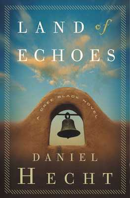 Land of Echoes: A Cree Black Novel - Hecht, Daniel