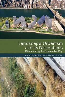 Landscape Urbanism and Its Discontents: Dissimulating the Sustainable City - Duany, Andres, and Talen, Emily