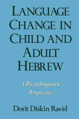 Language Change in Child and Adult Hebrew: A Psycholinguistic Perspective - Ravid, Dorit Diskin