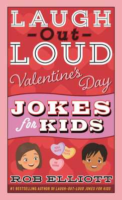 Laugh-Out-Loud Valentine's Day Jokes for Kids - Elliott, Rob