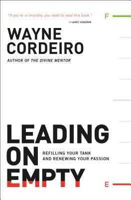 Leading on Empty: Refilling Your Tank and Renewing Your Passion - Cordeiro, Wayne, and Buford, Bob (Foreword by)