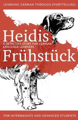 Learning German Through Storytelling: Heidis Fruhstuck - A Detective Story for German Language Learners (for Intermediate and Advanced Students) - Klein, Andre
