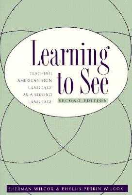 Learning to See: American Sign Language as a Second Language - Wilcox, Sherman, Professor, and Wilcox, Phyllis Perrin