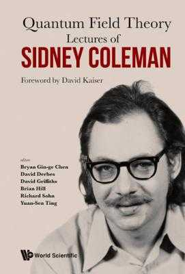 Lectures of Sidney Coleman on Quantum Field Theory: Foreword by David Kaiser - Kaiser, David (Foreword by), and Derbes, David (Editor), and Ting, Yuan-Sen (Editor)
