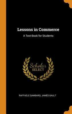 Lessons in Commerce: A Text-Book for Students - Gambaro, Raffaele, and Gault, James