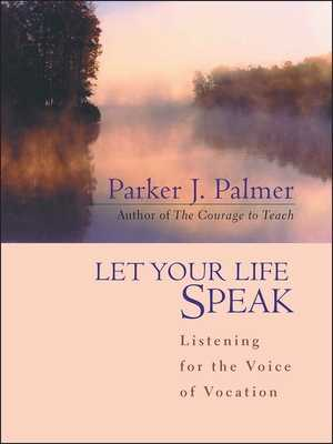 Let Your Life Speak: Listening for the Voice of Vocation - Palmer, Parker J