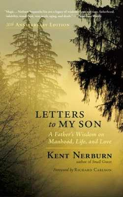 Letters to My Son: A Father's Wisdom on Manhood, Life, and Love - Nerburn, Kent, and Carlson, Richard (Foreword by)