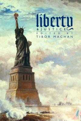 Liberty and Justice: Philosophical Reflections on a Free Society - Machan, Tibor R