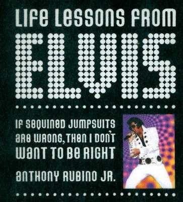 Life Lessons from Elvis - Rubino, Anthony, Jr.