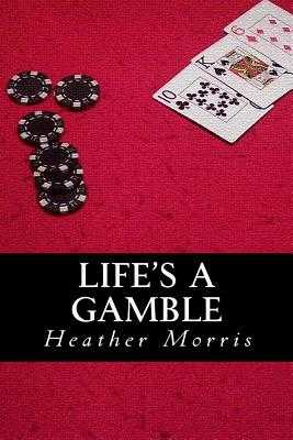 Life's a Gamble: Book 4 of the Colvin Series - Morris, Heather