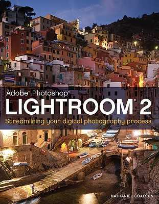 Lightroom 2: Streamlining Your Digital Photography Process - Coalson, Nat